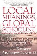 Local Meanings, Global Schooling Anthropology and World Culture Theory
