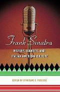 Frank Sinatra History, Identity, and Italian American Culture