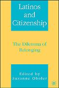 Latinos and Citizenship The Dilemma of Belonging