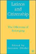 Latinos and Citizenship The Dilemma of Belonging