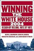 Winning The White House, 2004 Region by Region, Vote by Vote