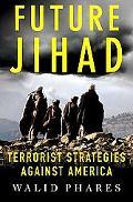 Future Jihad Terrorist Strategies Against America