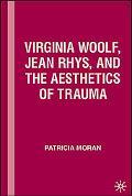 Virginia Woolf, Jean Rhys, And the Aesthetics of Trauma
