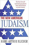 New American Judaism The Way Forward on Challenging Issues from Intermarriage to Jewish Iden...