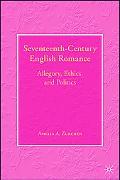 Seventeenth-century English Romance Allegory, Ethics, and Politics