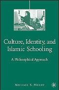 Culture, Identity, and Islamic Schooling A Philosophical Approach
