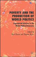 Poverty and The Production of World Politics Unprotected Workers in the Global Political Eco...