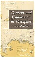 Context And Connection in Metaphor How Simple Ideas Shape Human Experience