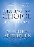 Healing Is a Choice Devotional Ten Weeks of Transforming Brokeness into New Life