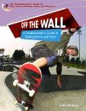 Off The Wall: A Skateboarder's Guide To Riding Bowls And Pools (Skateboarder's Guide to Skat...