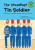 Steadfast Tin Soldier A Retelling of the Hans Christian Andersen Fairy Tale