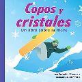Copos Y Cristales / Snowflakes and Crystals Un Libro Sobre La Nieve / a Book About Snow