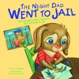 The Night Dad Went to Jail; What to Expect When Someone You Love Goes to Jail (Life's Challe...