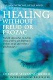 Healing without Freud or Prozac: Natural Approaches to Conquering Stress, Anxiety, Depressio...