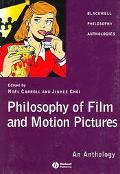 Philosophy Of Film and Motion Pictures An Anthology