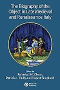 Biography of the Object in Late mediaeval And Renaissance Italy