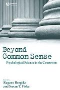 Beyond Common Sense Psychological Science in the Courtroom