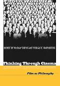 Thinking Through Cinema Film As Philosophy