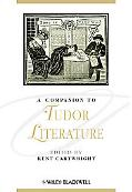 A Companion to Tudor Literature (Blackwell Companions to Literature and Culture)
