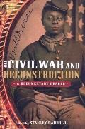 Civil War and Reconstruction A Documentary Reader