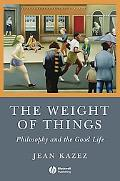 Weight of Things Philosophy and the Good Live