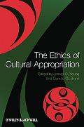 Ethics of Cultural Appropriation. James O. Young ... [Et Al.]