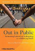 Out in Public: Reinventing Lesbian - Gay Anthropology in a Globalizing World
