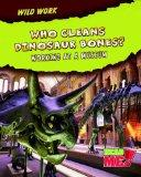 Who Cleans Dinosaur Bones Working/Museum (Read Me Wild Work)