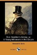 Dick Hamilton's Airship: Or, a Young Millionaire in the Clouds (Dodo Press)