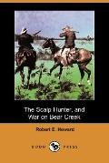 The Scalp Hunter, and War on Bear Creek (Dodo Press)