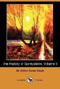 The History of Spiritualism, Volume II (Dodo Press)