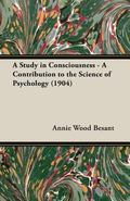 Study in Consciousness A Contribution to the Science of Psychology