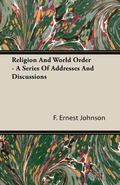 Religion and World Order - a Series of Addresses and Discussions