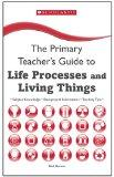 Life Processes and Living Things (The Primary Teacher's Guide)