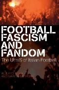 Football, Fascism and Fandom : The Ultras of Italian Football