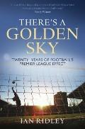 There's a Golden Sky : A Journey Through Modern Football
