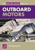 The Adlard Coles Book of Outboard Motors. Tim Bartlett