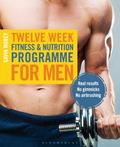 Twelve Weeks Fitness and Nutrition Programme for Men : Real Results - No Gimmicks - No Airbr...