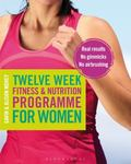 Twelve Weeks Fitness and Nutrition Programme for Women : Real Results - No Gimmicks - No Air...
