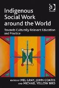 Indigenous Social Work Around the World: Towards Culturally Relevant Education and Practice ...