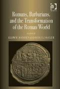 Romans, Barbarians, and the Transformation of the Roman World : Cultural Interaction and the...