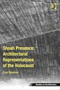 Architectural Representations of the Holocaust : Shoah Presence