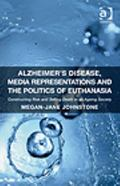 Alzheimer's Disease Media Representations and the Politics of Euthanasia : Selling Death Adn...