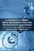 Alzheimer's Disease Media Representations and the Politics of Euthanasia : Constructing Risk...