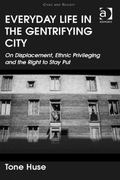 Everyday Life in the Gentrifying City : On Displacement Ethnic Privileging and the Right to ...