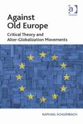 Against Old Europe Critical Theory and Alter-Globalisation Movements