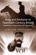 Haig and Kitchener in Twentieth-Century Britain : Remembrance Reprsentation and Appropriation