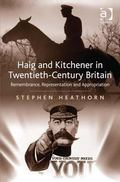 Haig and Kitchener in Twentieth-Century Britain : Remembrance, Representation and Appropriation