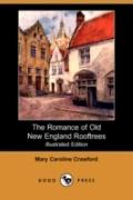 The Romance Of Old New England Rooftrees (Illustrated Edition)