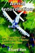 Aerial Interdiction Air Power and the Land Battle in Three American Wars